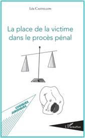 """Couverture du livre """"la place de la victime dans le procès pénal"""" de Léa Castellon"""